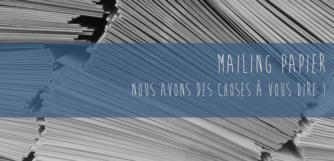 Pour vos mailings papier, nous pouvons vous aider !